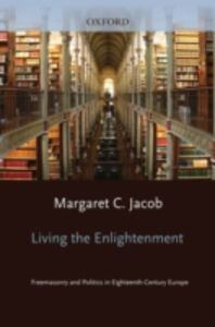 Foto Cover di Living the Enlightenment: Freemasonry and Politics in Eighteenth-Century Europe, Ebook inglese di Margaret C. Jacob, edito da Oxford University Press