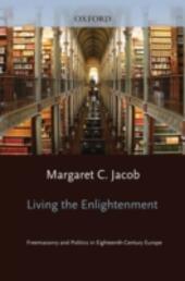 Living the Enlightenment: Freemasonry and Politics in Eighteenth-Century Europe