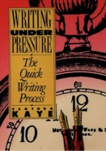 Ebook in inglese Writing Under Pressure: The Quick Writing Process Kaye, Sanford