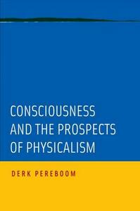 Consciousness and the Prospects of Physicalism - Derk Pereboom - cover