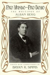 Pro Mundo - Pro Domo: The Writings of Alban Berg - cover