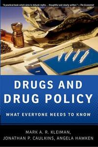 Drugs and Drug Policy: What Everyone Needs to Know (R) - Mark A. R. Kleiman,Jonathan P. Caulkins,Angela Hawken - cover