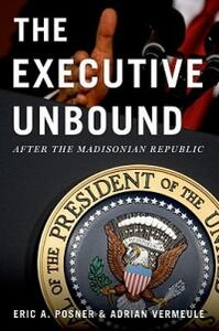 The Executive Unbound: After the Madisonian Republic - Eric A. Posner,Adrian Vermeule - cover