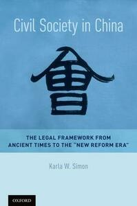 """Civil Society in China: The Legal Framework from Ancient Times to the """"New Reform Era"""" - Karla W Simon - cover"""