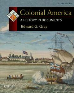 Colonial America: A History in Documents - Edward G. Gray - cover