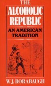 Foto Cover di Alcoholic Republic: An American Tradition, Ebook inglese di W.J. Rorabaugh, edito da Oxford University Press