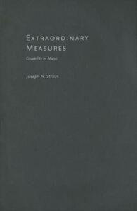 Extraordinary Measures: Disability in Music - Joseph N. Straus - cover