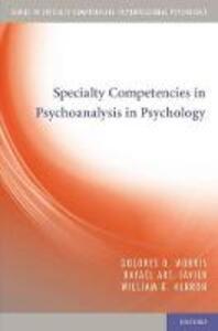 Specialty Competencies in Psychoanalysis in Psychology - Dolores O. Morris,Rafael Art Javier,William G. Herron - cover