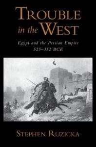 Trouble in the West: Egypt and the Persian Empire, 525-332 BC - Stephen Ruzicka - cover