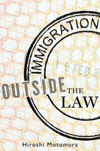 Immigration Outside the Law - Hiroshi Motomura - cover
