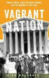 Vagrant Nation: Police Power, Constitutional Change, and the Making of the 1960s - Risa L. Goluboff - cover