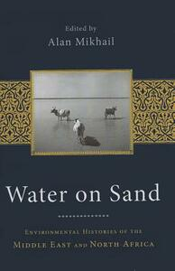 Water on Sand: Environmental Histories of the Middle East and North Africa - cover