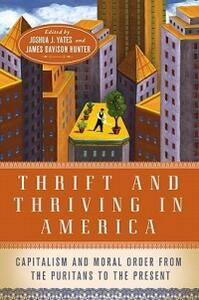 Thrift and Thriving in America: Capitalism and Moral Order from the Puritans to the Present - cover