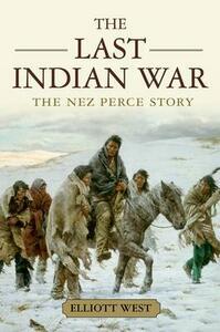 The Last Indian War: The Nez Perce Story - Elliott West - cover