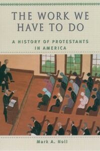 Ebook in inglese Work We Have to Do: A History of Protestants in America Noll, Mark A.