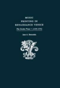 Ebook in inglese Music Printing in Renaissance Venice: The Scotto Press (1539-1572) Bernstein, Jane A.