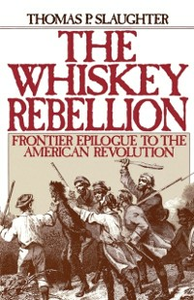 Ebook in inglese Whiskey Rebellion: Frontier Epilogue to the American Revolution Slaughter, Thomas P.