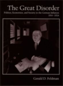 Foto Cover di Great Disorder: Politics, Economics, and Society in the German Inflation, 1914-1924, Ebook inglese di Gerald D. Feldman, edito da Oxford University Press