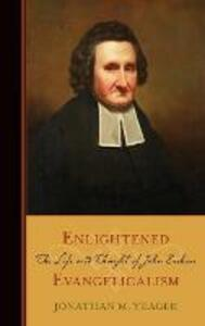 Enlightened Evangelicalism: The Life and Thought of John Erskine - Jonathan Yeager - cover
