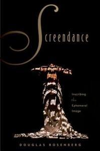 Screendance: Inscribing the Ephemeral Image - Douglas Rosenberg - cover