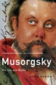 Ebook in inglese Musorgsky: His Life and Works Brown, David