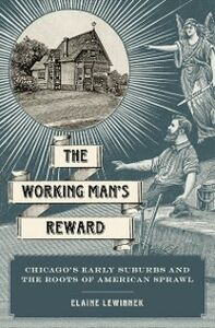 Foto Cover di Working Mans Reward: Chicagos Early Suburbs and the Roots of American Sprawl, Ebook inglese di Elaine Lewinnek, edito da Oxford University Press