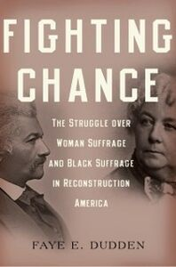 Foto Cover di Fighting Chance: The Struggle over Woman Suffrage and Black Suffrage in Reconstruction America, Ebook inglese di Faye E. Dudden, edito da Oxford University Press