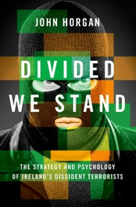 Ebook in inglese Divided We Stand: The Strategy and Psychology of Irelands Dissident Terrorists Horgan, John