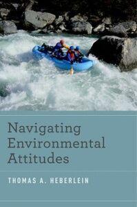 Foto Cover di Navigating Environmental Attitudes, Ebook inglese di Thomas A. Heberlein, edito da Oxford University Press
