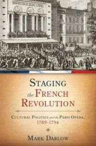 Ebook in inglese Staging the French Revolution: Cultural Politics and the Paris Opera, 1789-1794 Darlow, Mark