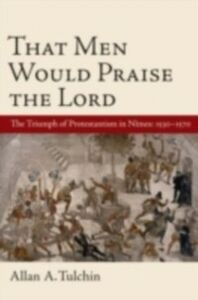 Foto Cover di That Men Would Praise the Lord: The Triumph of Protestantism in Nimes, 1530-1570, Ebook inglese di Allan Tulchin, edito da Oxford University Press