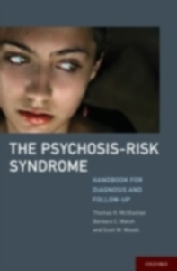 Ebook in inglese Psychosis-Risk Syndrome: Handbook for Diagnosis and Follow-Up McGlashan, Thomas , Walsh, Barbara , Woods, Scott