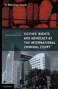 Foto Cover di Victims' Rights and Advocacy at the International Criminal Court, Ebook inglese di T. Markus Funk, edito da Oxford University Press, USA