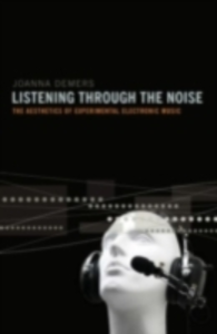 Ebook in inglese Listening through the Noise: The Aesthetics of Experimental Electronic Music Demers, Joanna