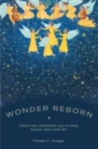 Ebook in inglese Wonder Reborn: Creating Sermons on Hymns, Music, and Poetry Troeger, Thomas