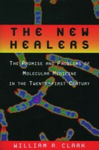Ebook in inglese New Healers: The Promise and Problems of Molecular Medicine in the Twenty-First Century Clark, William R.