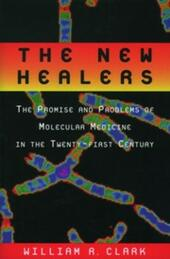New Healers: The Promise and Problems of Molecular Medicine in the Twenty-First Century