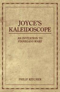 Ebook in inglese Joyce's Kaleidoscope: An Invitation to Finnegans Wake Kitcher, Philip