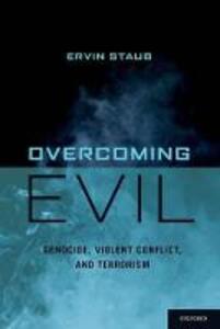 Overcoming Evil: Genocide, Violent Conflict, and Terrorism - Ervin Staub - cover