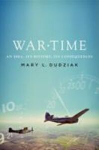 Ebook in inglese War Time: An Idea, Its History, Its Consequences Dudziak, Mary L.
