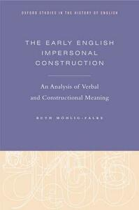 The Early English Impersonal Construction: An Analysis of Verbal and Constructional Meaning - Ruth Mohlig-Falke - cover
