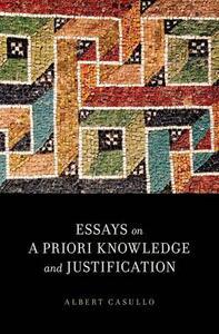 Essays on A Priori Knowledge and Justification: Essays - Albert Casullo - cover