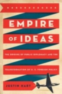 Ebook in inglese Empire of Ideas: The Origins of Public Diplomacy and the Transformation of U. S. Foreign Policy Hart, Justin