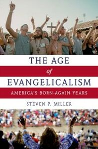 Ebook in inglese Age of Evangelicalism: America's Born-Again Years Miller, Steven P.