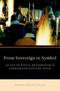 Foto Cover di From Sovereign to Symbol: An Age of Ritual Determinism in Fourteenth Century Japan, Ebook inglese di Thomas Donald Conlan, edito da Oxford University Press