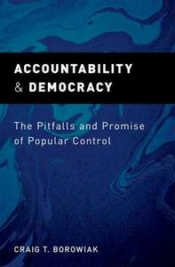 Accountability and Democracy: The Pitfalls and Promise of Popular Control - Craig T. Borowiak - cover