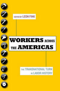 Workers Across the Americas: The Transnational Turn in Labor History - cover
