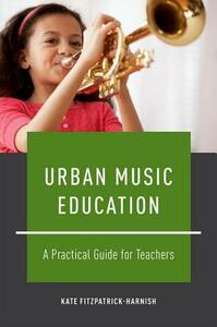 Urban Music Education: A Practical Guide for Teachers - Kate Fitzpatrick-Harnish - cover