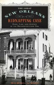 The Great New Orleans Kidnapping Case: Race, Law, and Justice in the Reconstruction Era - Michael Alan Ross - cover