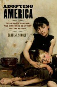 Ebook in inglese Adopting America: Childhood, Kinship, and National Identity in Literature Singley, Carol J.